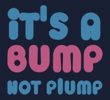 It's a BUMP not PLUMP by jazzydevil