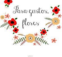 Para gustos, flores by palabradesapo
