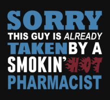 Sorry This Guy Is Already Taken By A Smokin Hot Pharmacist - Tshirts & Hoodies by custom111