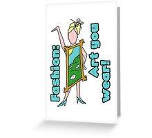 Fashion: Art You Wear! Greeting Card
