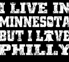 I LIVE IN MINNESOTA BUT I LIVE PHILLY by fancytees