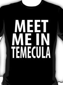 MEET ME IN TEMECULA T-Shirt