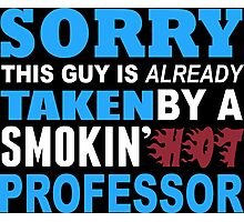 Sorry This Guy Is Already Taken By A Smokin Hot Professor - TShirts & Hoodies Photographic Print