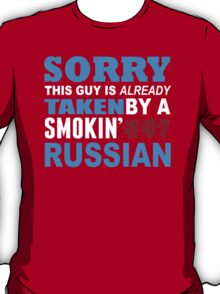 Sorry This Guy Is Already Taken By A Smokin Hot Russian - TShirts & Hoodies T-Shirt