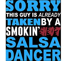 Sorry This Guy Is Already Taken By A Smokin Hot Salsa Dancer - TShirts & Hoodies Photographic Print