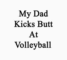 My Dad Kicks Butt At Volleyball  Unisex T-Shirt