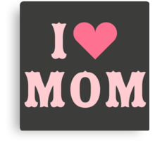 I love MoM Mother's Day Canvas Print