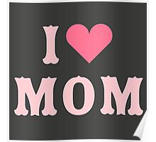 I love MoM Mother's Day Poster