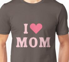 I love MoM Mother's Day Unisex T-Shirt