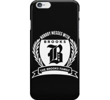 Nobody Messes With The Brooks  Family iPhone Case/Skin