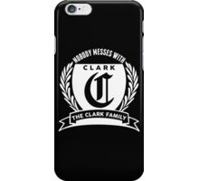 Nobody Messes With The Clark  Family iPhone Case/Skin