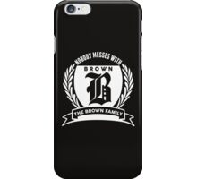 Nobody Messes With The Brown Family iPhone Case/Skin