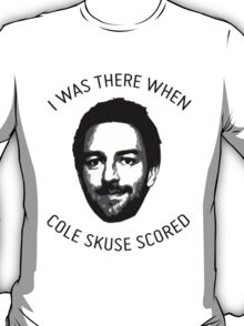 I was there when Cole Skuse Scored T-Shirt
