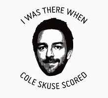 I was there when Cole Skuse Scored Unisex T-Shirt