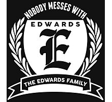 Nobody Messes With The Edwards  Family Photographic Print