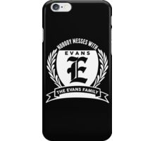 Nobody Messes With The Evans  Family iPhone Case/Skin