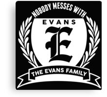 Nobody Messes With The Evans  Family Canvas Print