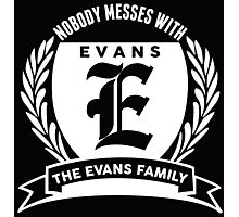Nobody Messes With The Evans  Family Photographic Print