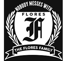 Nobody Messes With The Flores Family Photographic Print