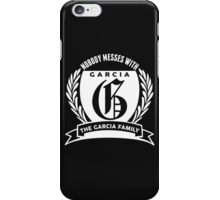 Nobody Messes With The Garcia Family iPhone Case/Skin
