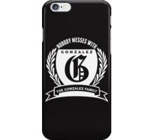 Nobody Messes With The Gonzalez  Family iPhone Case/Skin