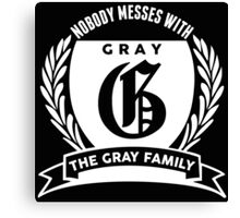 Nobody Messes With The Gray Family Canvas Print