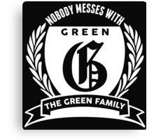 Nobody Messes With The Green Family Canvas Print