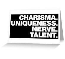 Charisma, Uniqueness, Nerve, and Talent. Greeting Card