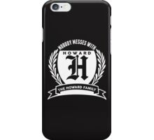 Nobody Messes With The Howard Family iPhone Case/Skin