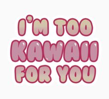 I'm Too Kawaii For You by Alejandra Perez Toba