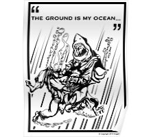 """""""The Ground is My Ocean..."""" Poster"""