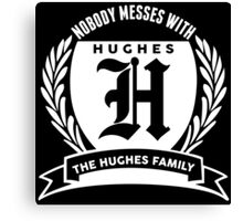 Nobody Messes With The HUGHES Family Canvas Print