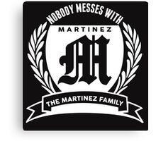 Nobody Messes With The Martinez Family Canvas Print