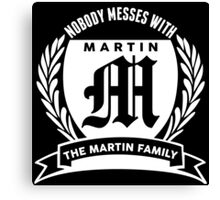 Nobody Messes With The Martin Family Canvas Print