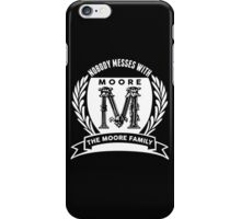 Nobody Messes With The Moore Family iPhone Case/Skin
