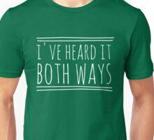 I've Heard It Both Ways in white Unisex T-Shirt