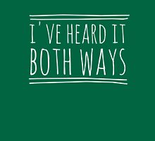 I've Heard It Both Ways in white Unisex T-Shirt