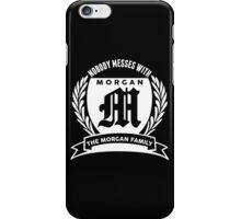 Nobody Messes With The morgan Family iPhone Case/Skin