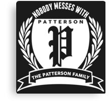 Nobody Messes With The patterson  Family Canvas Print