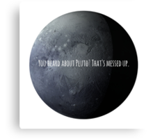 You Heard About Pluto? Canvas Print