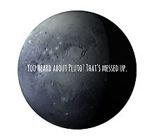 You Heard About Pluto? Photographic Print