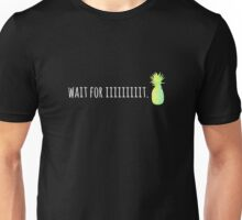 Wait For Iiiiiiiiit. Unisex T-Shirt