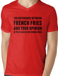 The Difference Between French Fries and Your Opinion Mens V-Neck T-Shirt