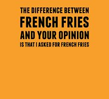 The Difference Between French Fries and Your Opinion Unisex T-Shirt