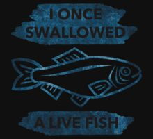 I Once Swallowed a Live Fish. by RageStart
