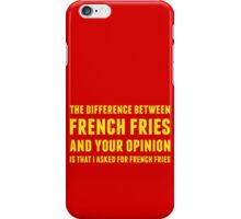The Difference Between French Fries and Your Opinion in yellow iPhone Case/Skin