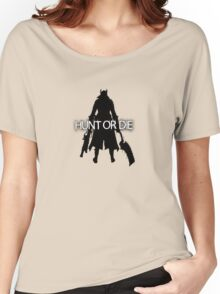 Hunt or Die (Bloodborne) Women's Relaxed Fit T-Shirt