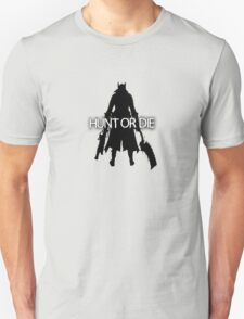 Hunt or Die (Bloodborne) T-Shirt