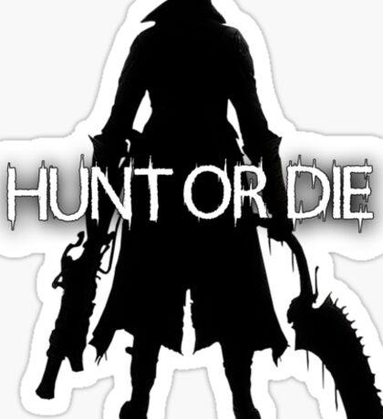 Hunt or Die (Bloodborne) Sticker