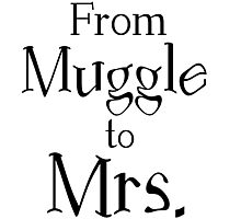 FROM MUGGLE TO MRS. Photographic Print